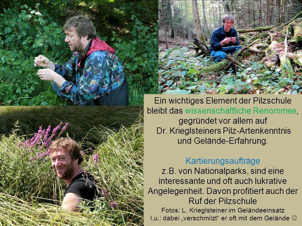 Ein wichtiges Element der Pilzschule bleibt das wissenschaftliche Renommee, gegründet vor allem auf Dr. Krieglsteiners Pilz-Artenkenntnis und Gelände-