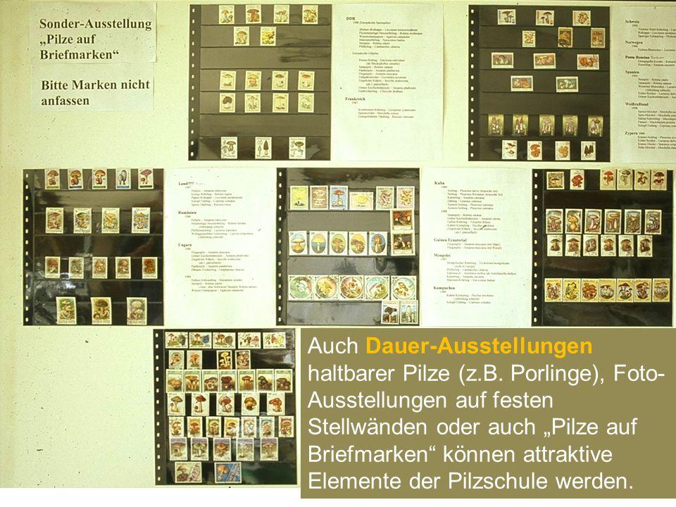 """Auch Dauer-Ausstellungen haltbarer Pilze (z.B. Porlinge), Foto- Ausstellungen auf festen Stellwänden oder auch """"Pilze auf Briefmarken"""" können attrakti"""