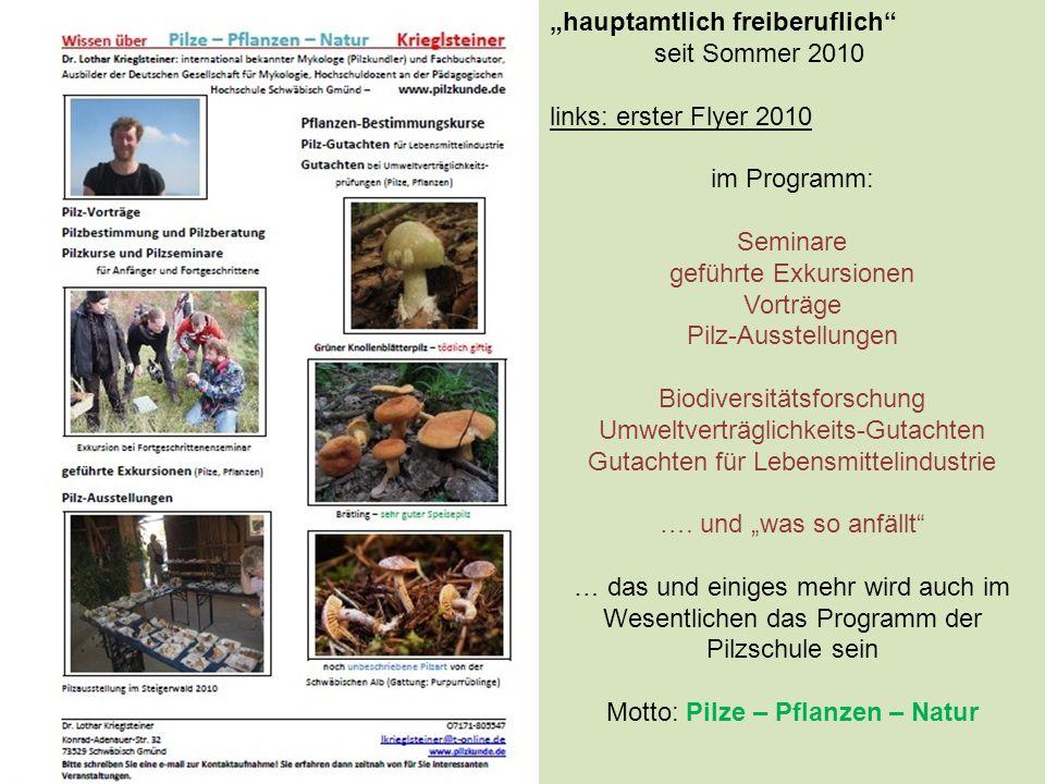 """""""hauptamtlich freiberuflich"""" seit Sommer 2010 links: erster Flyer 2010 im Programm: Seminare geführte Exkursionen Vorträge Pilz-Ausstellungen Biodiver"""