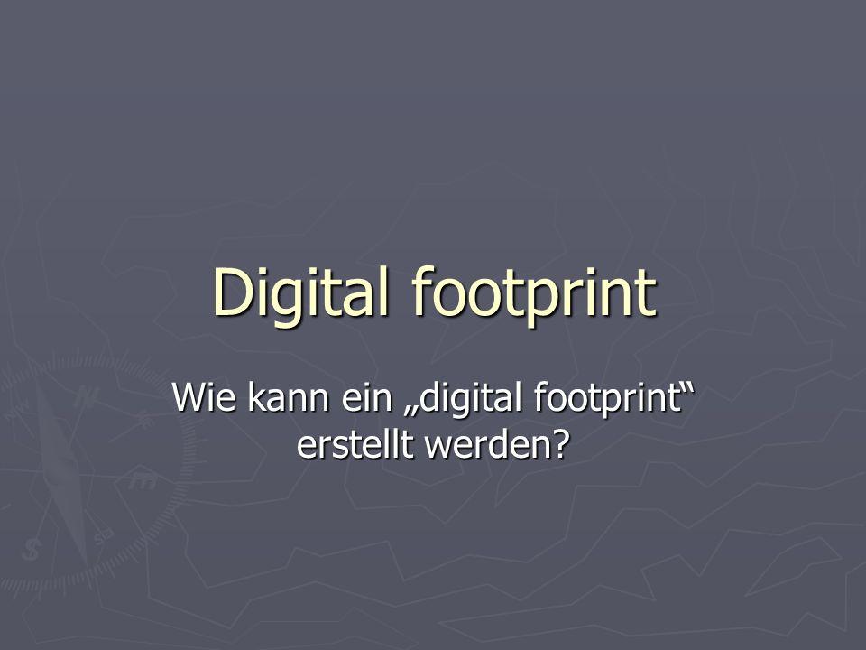 "Digital footprint Wie kann ein ""digital footprint erstellt werden"