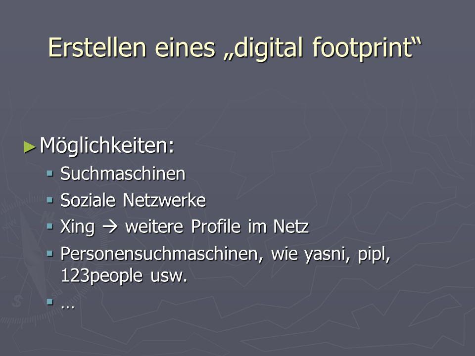 """Erstellen eines """"digital footprint ► Möglichkeiten:  Suchmaschinen  Soziale Netzwerke  Xing  weitere Profile im Netz  Personensuchmaschinen, wie yasni, pipl, 123people usw."""
