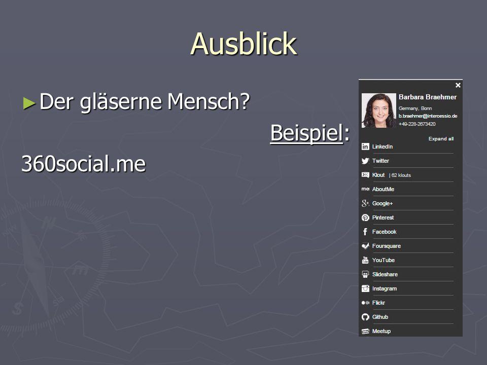 Ausblick ► Der gläserne Mensch Beispiel: Beispiel:360social.me