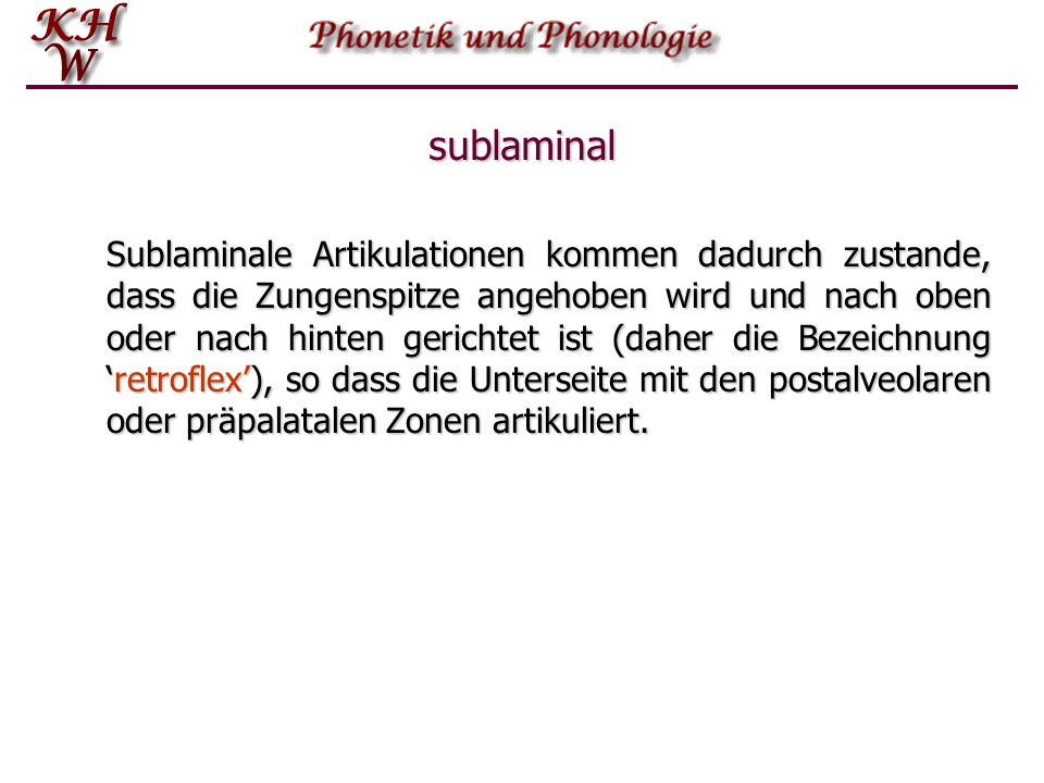 sublaminal Sublaminale Artikulationen kommen dadurch zustande, dass die Zungenspitze angehoben wird und nach oben oder nach hinten gerichtet ist (dahe