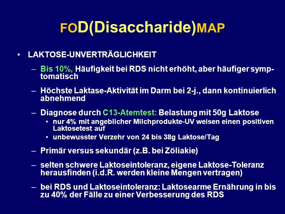 FO D(Disaccharide) MAP LAKTOSE-UNVERTRÄGLICHKEIT –Bis 10%, Häufigkeit bei RDS nicht erhöht, aber häufiger symp- tomatisch –Höchste Laktase-Aktivität i
