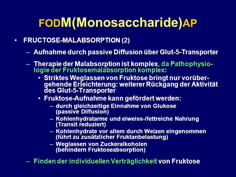 FOD M(Monosaccharide) AP FRUCTOSE-MALABSORPTION (2) –Aufnahme durch passive Diffusion über Glut-5-Transporter –Therapie der Malabsorption ist komplex,
