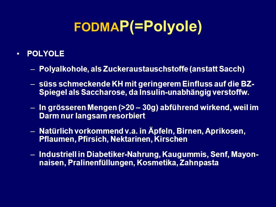 FODMA P(=Polyole) POLYOLE –Polyalkohole, als Zuckeraustauschstoffe (anstatt Sacch) –süss schmeckende KH mit geringerem Einfluss auf die BZ- Spiegel al