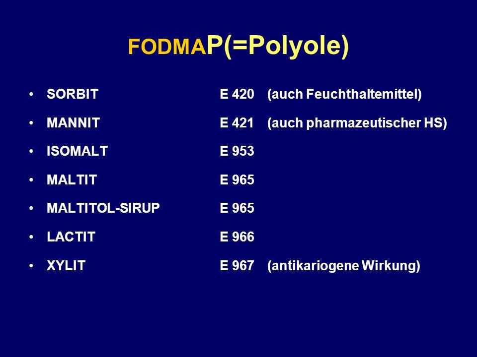 FODMA P(=Polyole) SORBITE 420(auch Feuchthaltemittel) MANNITE 421(auch pharmazeutischer HS) ISOMALTE 953 MALTITE 965 MALTITOL-SIRUPE 965 LACTITE 966 X