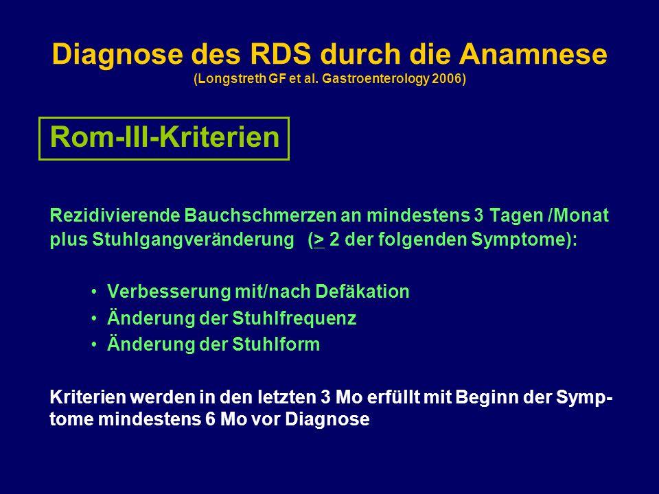 Diagnose des RDS durch die Anamnese (Longstreth GF et al. Gastroenterology 2006) Rom-III-Kriterien Rezidivierende Bauchschmerzen an mindestens 3 Tagen
