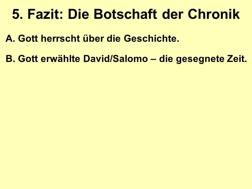 5. Fazit: Die Botschaft der Chronik A.Gott herrscht über die Geschichte.