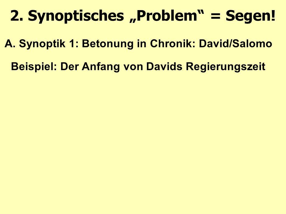 A. Synoptik 1: Betonung in Chronik: David/Salomo Beispiel: Der Anfang von Davids Regierungszeit 2.