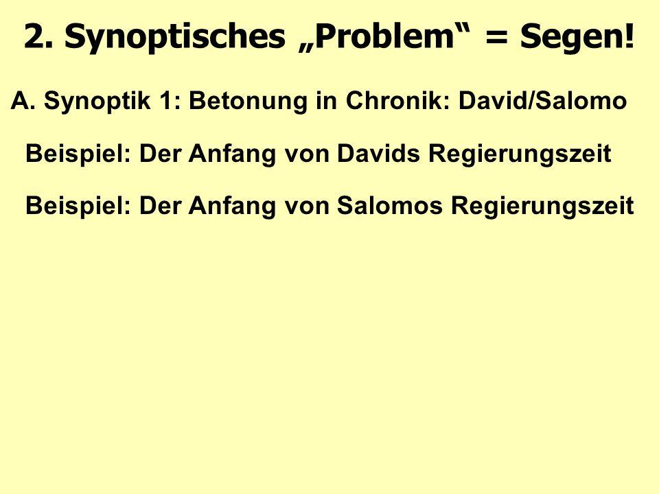 A. Synoptik 1: Betonung in Chronik: David/Salomo Beispiel: Der Anfang von Davids Regierungszeit Beispiel: Der Anfang von Salomos Regierungszeit 2. Syn