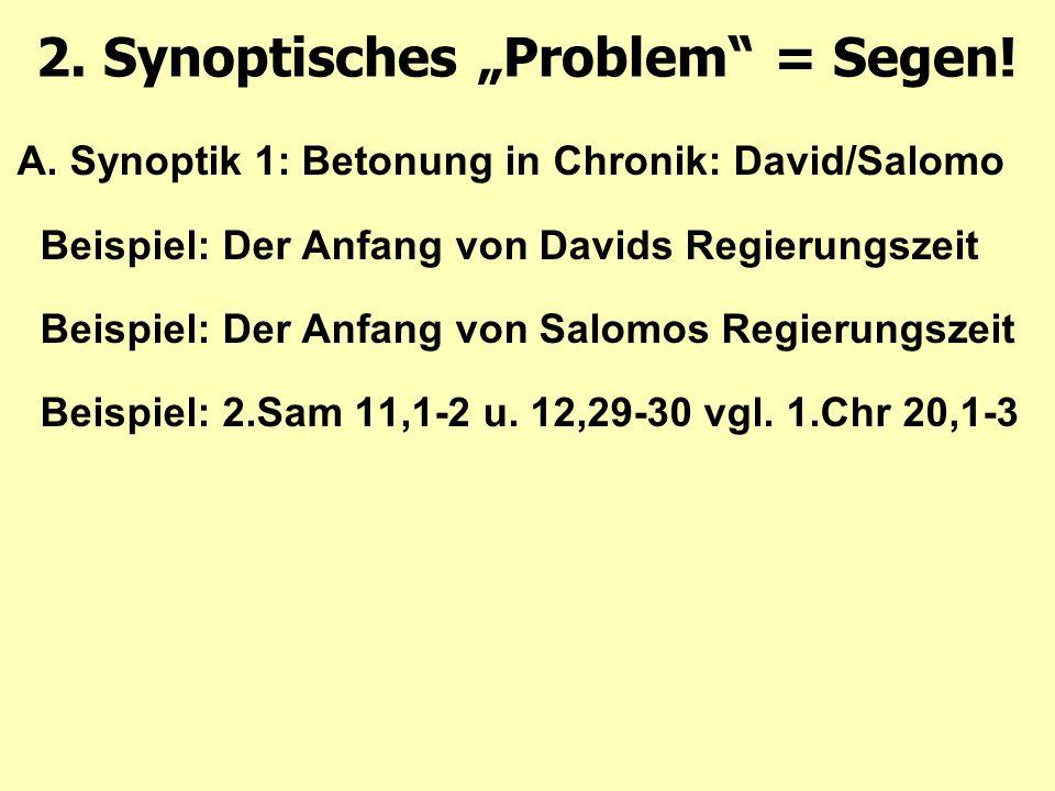 A. Synoptik 1: Betonung in Chronik: David/Salomo Beispiel: Der Anfang von Davids Regierungszeit Beispiel: Der Anfang von Salomos Regierungszeit Beispi