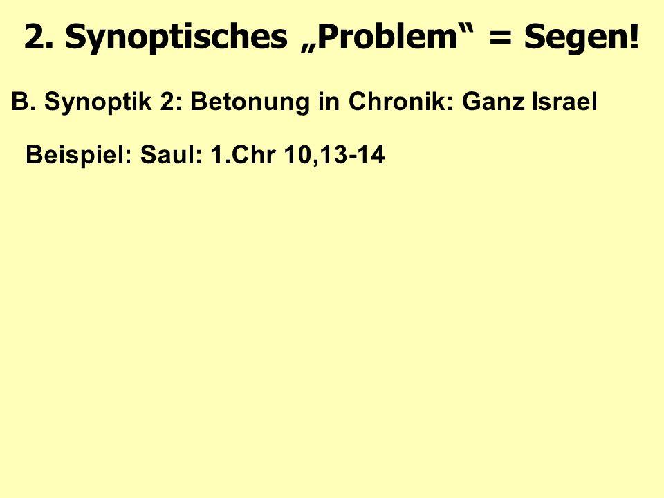 B. Synoptik 2: Betonung in Chronik: Ganz Israel Beispiel: Saul: 1.Chr 10,13-14 2.
