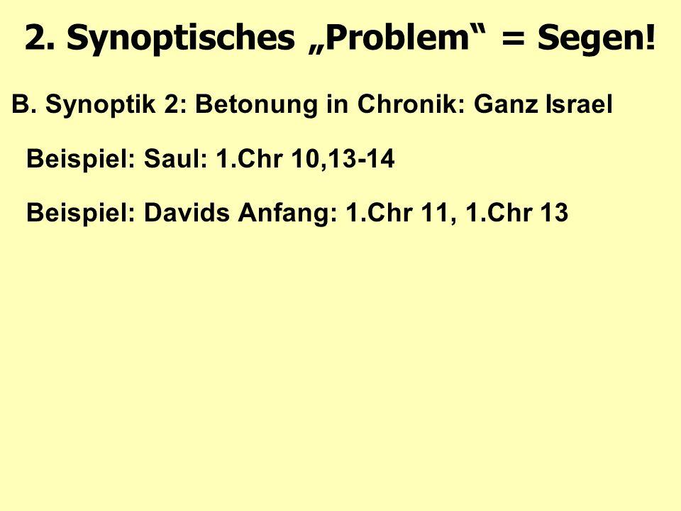 """B. Synoptik 2: Betonung in Chronik: Ganz Israel Beispiel: Saul: 1.Chr 10,13-14 Beispiel: Davids Anfang: 1.Chr 11, 1.Chr 13 2. Synoptisches """"Problem"""" ="""