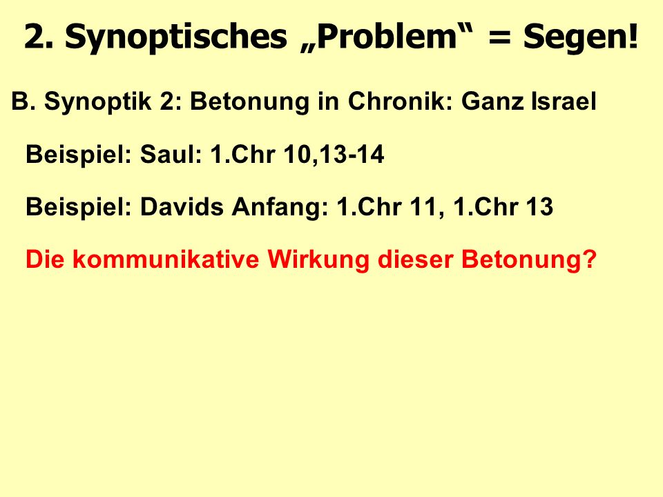 B. Synoptik 2: Betonung in Chronik: Ganz Israel Beispiel: Saul: 1.Chr 10,13-14 Beispiel: Davids Anfang: 1.Chr 11, 1.Chr 13 Die kommunikative Wirkung d