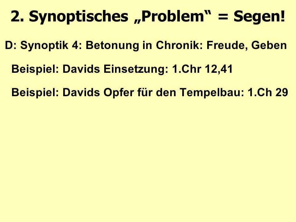 D: Synoptik 4: Betonung in Chronik: Freude, Geben Beispiel: Davids Einsetzung: 1.Chr 12,41 Beispiel: Davids Opfer für den Tempelbau: 1.Ch 29 2.