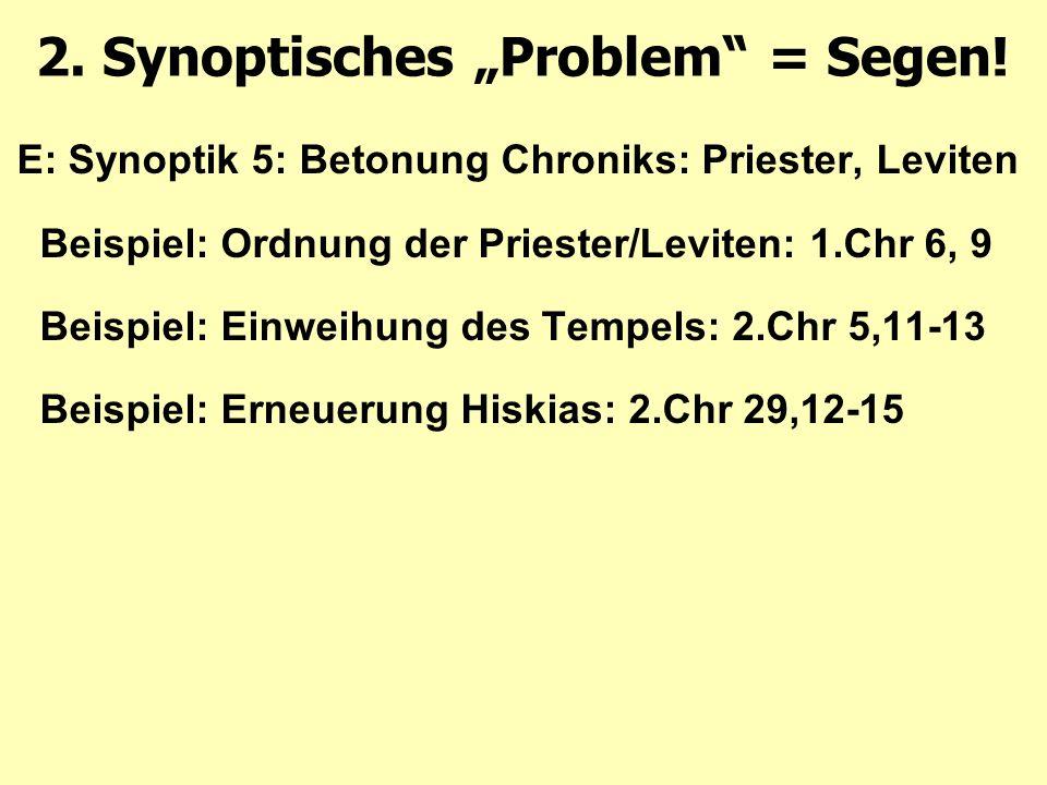 E:Synoptik 5: Betonung Chroniks: Priester, Leviten Beispiel: Ordnung der Priester/Leviten: 1.Chr 6, 9 Beispiel: Einweihung des Tempels: 2.Chr 5,11-13 Beispiel: Erneuerung Hiskias: 2.Chr 29,12-15 2.