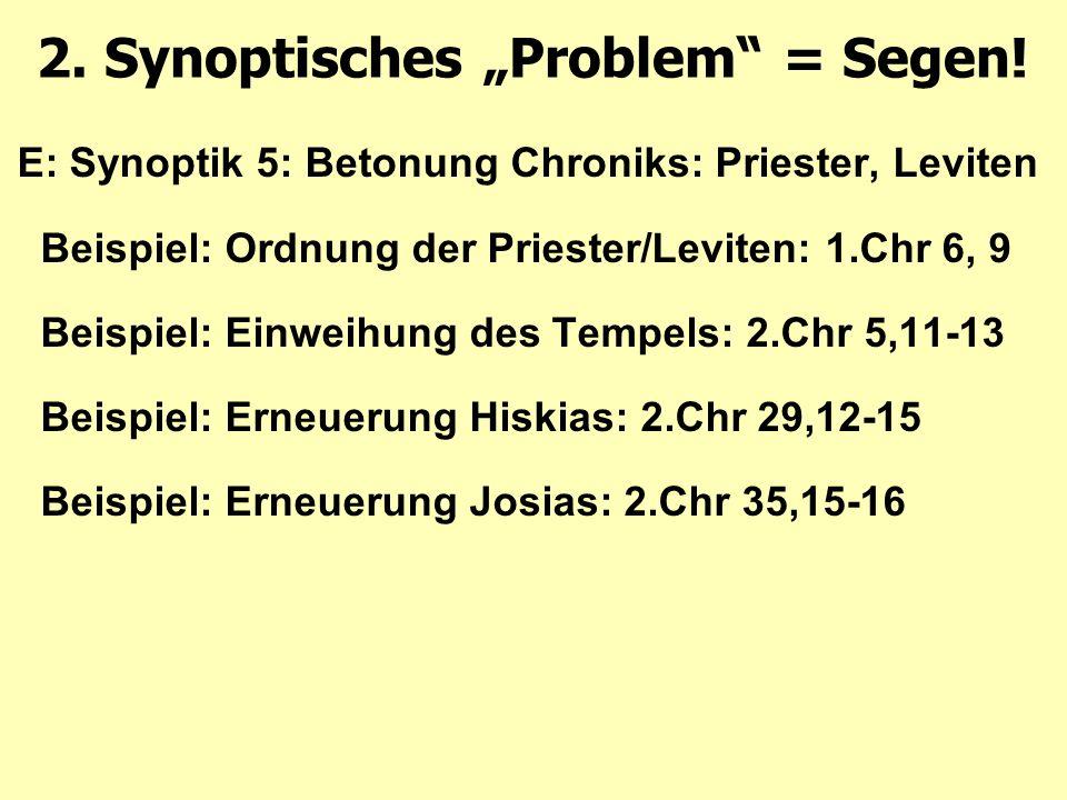 E:Synoptik 5: Betonung Chroniks: Priester, Leviten Beispiel: Ordnung der Priester/Leviten: 1.Chr 6, 9 Beispiel: Einweihung des Tempels: 2.Chr 5,11-13 Beispiel: Erneuerung Hiskias: 2.Chr 29,12-15 Beispiel: Erneuerung Josias: 2.Chr 35,15-16 2.