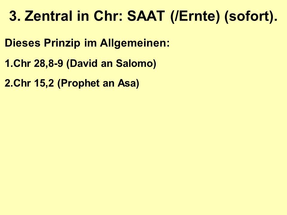 Dieses Prinzip im Allgemeinen: 1.Chr 28,8-9 (David an Salomo) 2.Chr 15,2 (Prophet an Asa) 3.