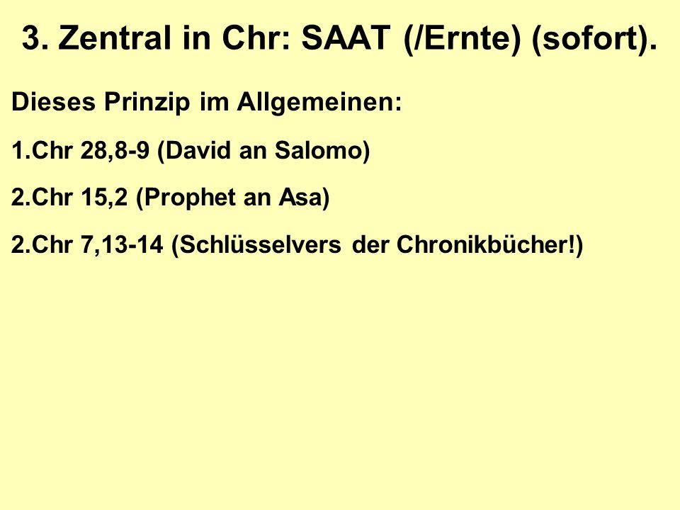 Dieses Prinzip im Allgemeinen: 1.Chr 28,8-9 (David an Salomo) 2.Chr 15,2 (Prophet an Asa) 2.Chr 7,13-14 (Schlüsselvers der Chronikbücher!) 3.