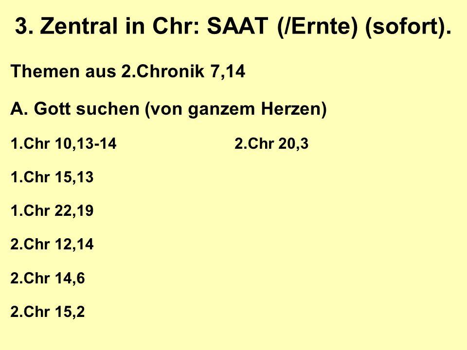 3. Zentral in Chr: SAAT (/Ernte) (sofort). Themen aus 2.Chronik 7,14 A.