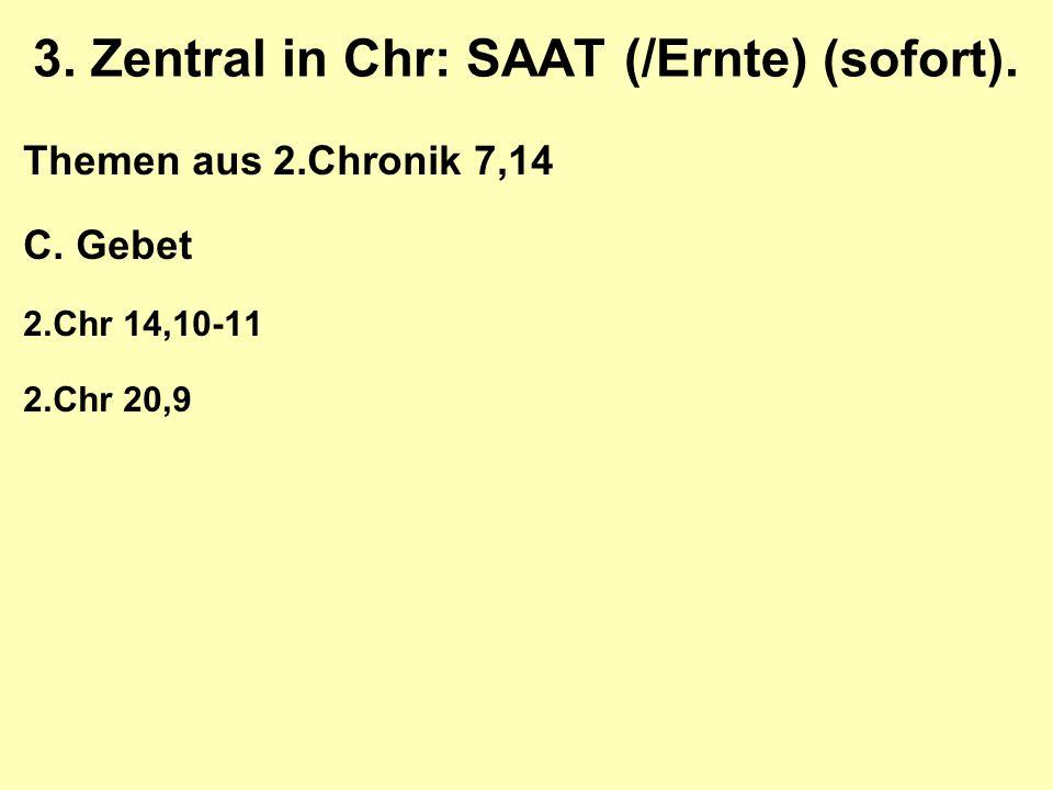 3. Zentral in Chr: SAAT (/Ernte) (sofort). Themen aus 2.Chronik 7,14 C.
