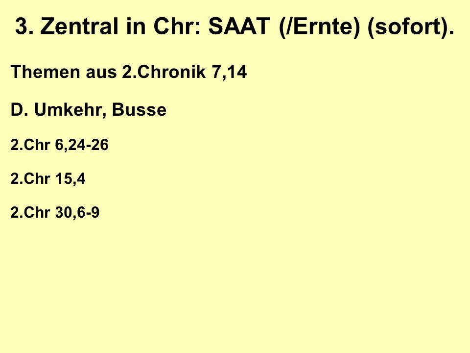 3. Zentral in Chr: SAAT (/Ernte) (sofort). Themen aus 2.Chronik 7,14 D.