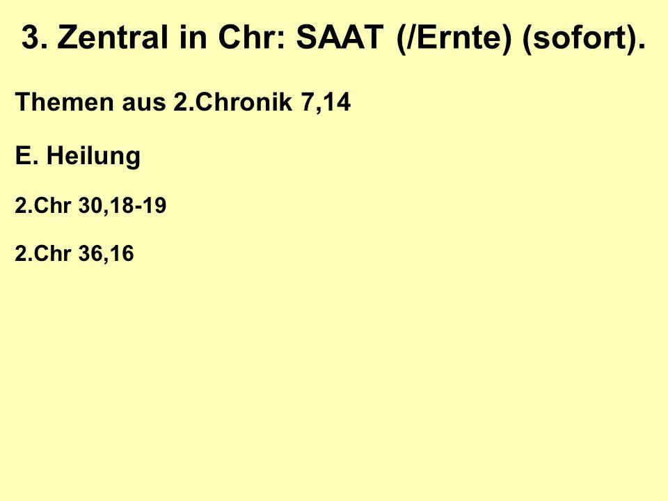 3. Zentral in Chr: SAAT (/Ernte) (sofort). Themen aus 2.Chronik 7,14 E.