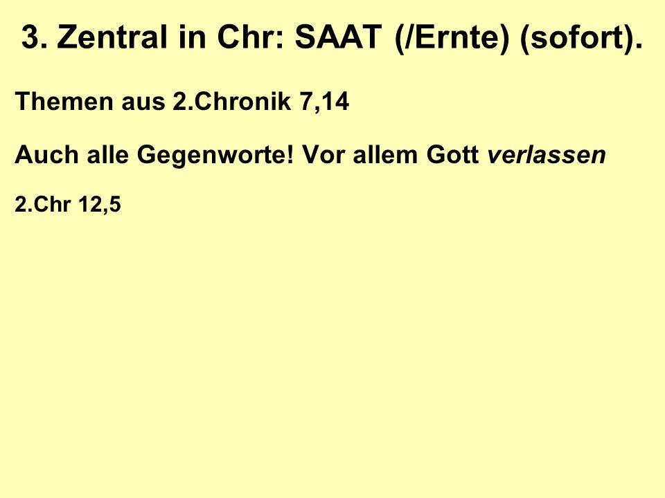 3. Zentral in Chr: SAAT (/Ernte) (sofort). Themen aus 2.Chronik 7,14 Auch alle Gegenworte.