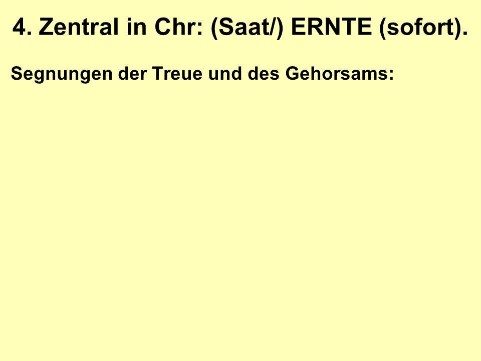 4. Zentral in Chr: (Saat/) ERNTE (sofort). Segnungen der Treue und des Gehorsams: