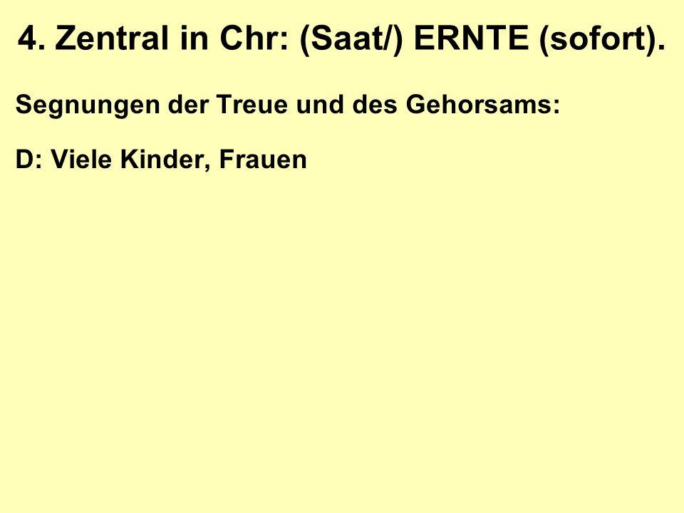 4. Zentral in Chr: (Saat/) ERNTE (sofort).