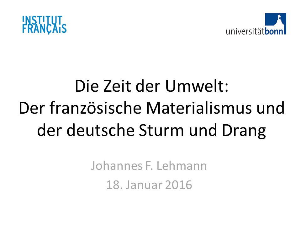 Die Zeit der Umwelt: Der französische Materialismus und der deutsche Sturm und Drang Johannes F.