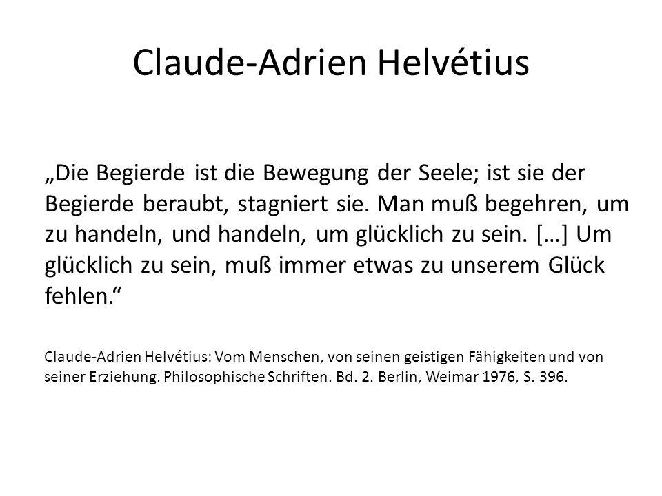 """Claude-Adrien Helvétius """"Die Begierde ist die Bewegung der Seele; ist sie der Begierde beraubt, stagniert sie."""
