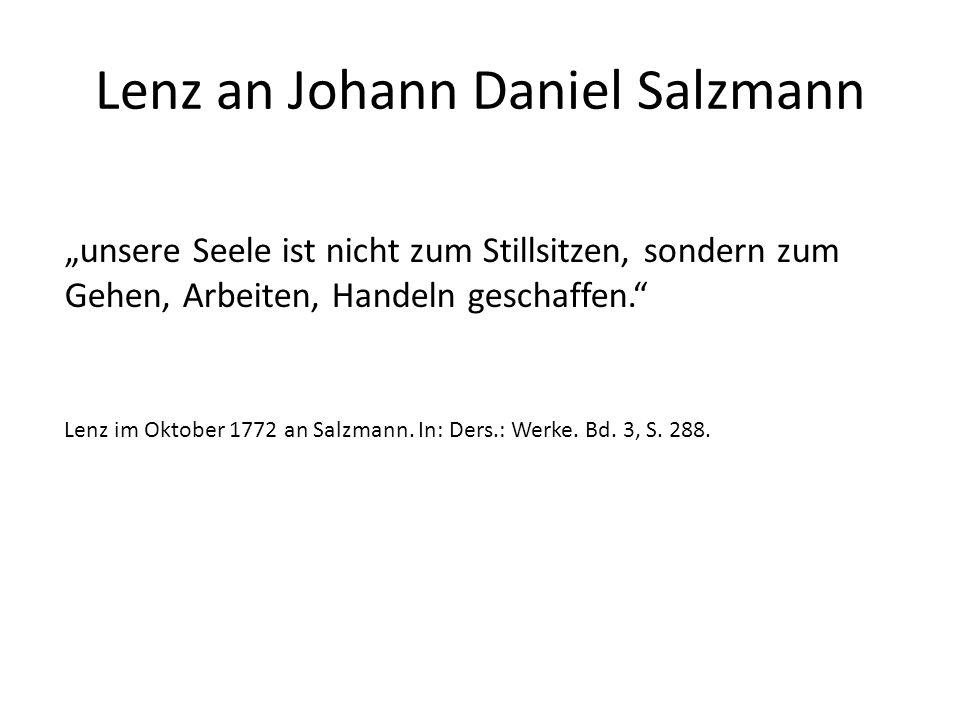 """Lenz an Johann Daniel Salzmann """"unsere Seele ist nicht zum Stillsitzen, sondern zum Gehen, Arbeiten, Handeln geschaffen. Lenz im Oktober 1772 an Salzmann."""
