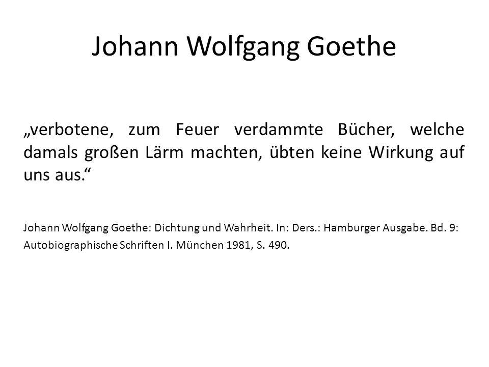 """Johann Wolfgang Goethe """"verbotene, zum Feuer verdammte Bücher, welche damals großen Lärm machten, übten keine Wirkung auf uns aus. Johann Wolfgang Goethe: Dichtung und Wahrheit."""