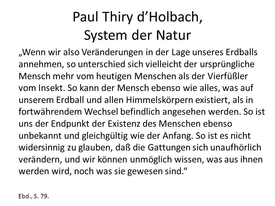 """Paul Thiry d'Holbach, System der Natur """"Wenn wir also Veränderungen in der Lage unseres Erdballs annehmen, so unterschied sich vielleicht der ursprüngliche Mensch mehr vom heutigen Menschen als der Vierfüßler vom Insekt."""