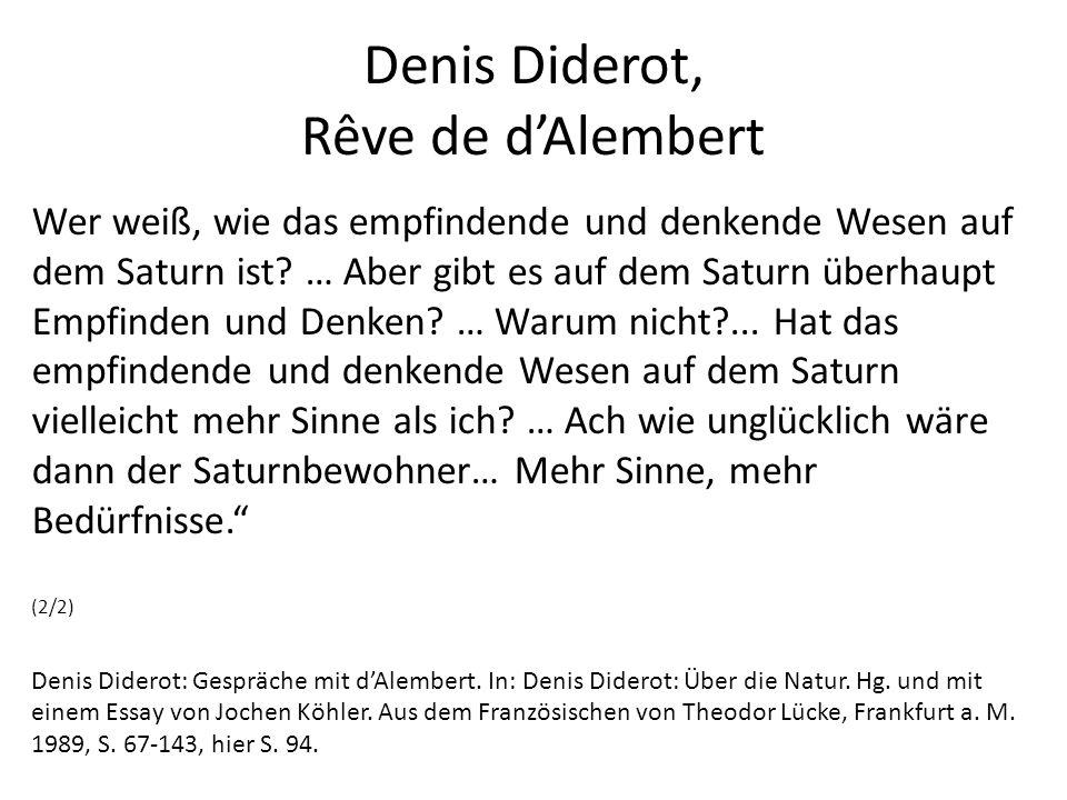 Denis Diderot, Rêve de d'Alembert Wer weiß, wie das empfindende und denkende Wesen auf dem Saturn ist.