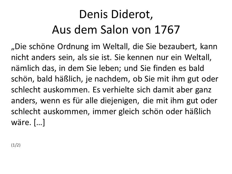 """Denis Diderot, Aus dem Salon von 1767 """"Die schöne Ordnung im Weltall, die Sie bezaubert, kann nicht anders sein, als sie ist."""