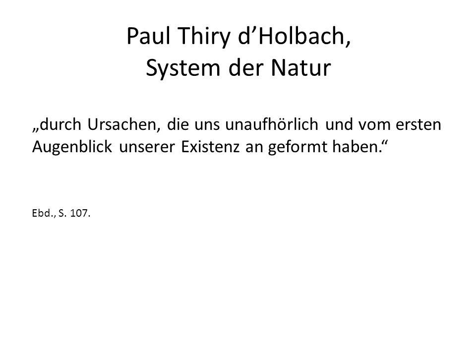 """Paul Thiry d'Holbach, System der Natur """"durch Ursachen, die uns unaufhörlich und vom ersten Augenblick unserer Existenz an geformt haben. Ebd., S."""