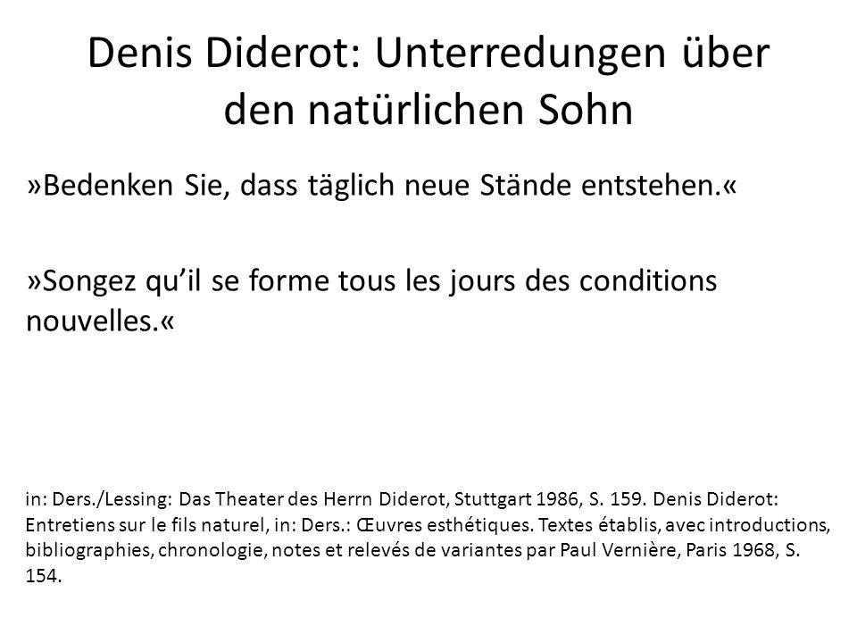 Denis Diderot: Unterredungen über den natürlichen Sohn »Bedenken Sie, dass täglich neue Stände entstehen.« »Songez qu'il se forme tous les jours des conditions nouvelles.« in: Ders./Lessing: Das Theater des Herrn Diderot, Stuttgart 1986, S.