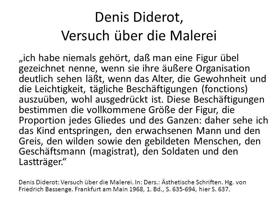 """Denis Diderot, Versuch über die Malerei """"ich habe niemals gehört, daß man eine Figur übel gezeichnet nenne, wenn sie ihre äußere Organisation deutlich sehen läßt, wenn das Alter, die Gewohnheit und die Leichtigkeit, tägliche Beschäftigungen (fonctions) auszuüben, wohl ausgedrückt ist."""