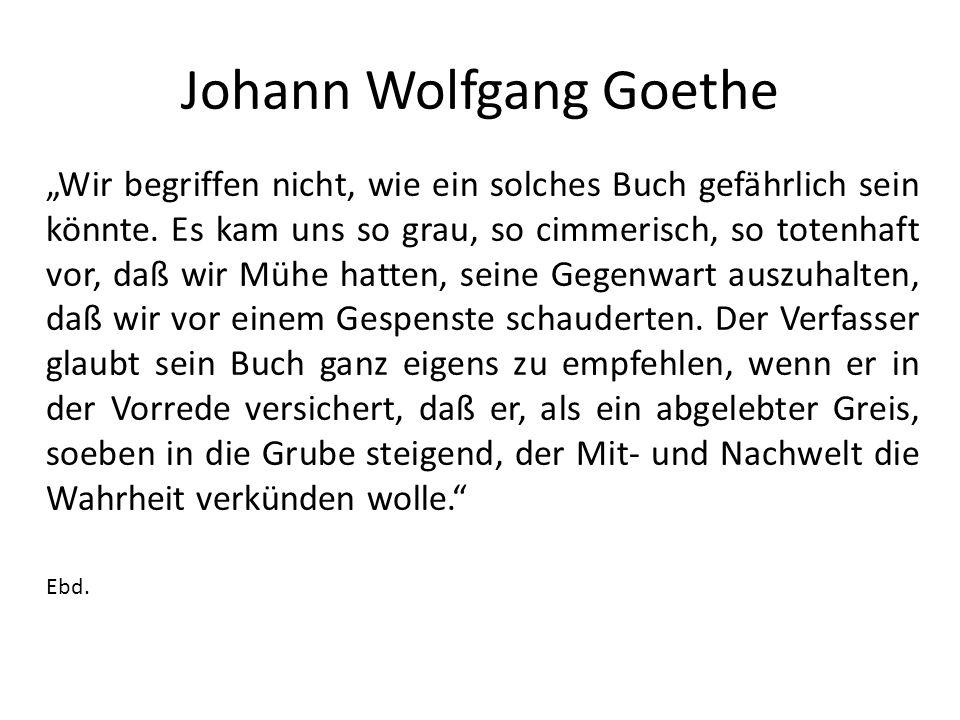 """Johann Wolfgang Goethe """"Wir begriffen nicht, wie ein solches Buch gefährlich sein könnte."""