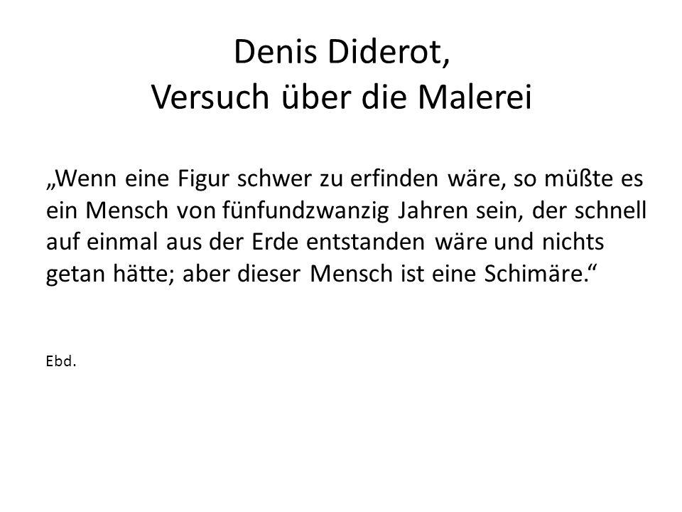 """Denis Diderot, Versuch über die Malerei """"Wenn eine Figur schwer zu erfinden wäre, so müßte es ein Mensch von fünfundzwanzig Jahren sein, der schnell auf einmal aus der Erde entstanden wäre und nichts getan hätte; aber dieser Mensch ist eine Schimäre. Ebd."""