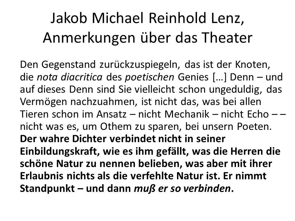 Jakob Michael Reinhold Lenz, Anmerkungen über das Theater Den Gegenstand zurückzuspiegeln, das ist der Knoten, die nota diacritica des poetischen Genies […] Denn – und auf dieses Denn sind Sie vielleicht schon ungeduldig, das Vermögen nachzuahmen, ist nicht das, was bei allen Tieren schon im Ansatz – nicht Mechanik – nicht Echo – – nicht was es, um Othem zu sparen, bei unsern Poeten.