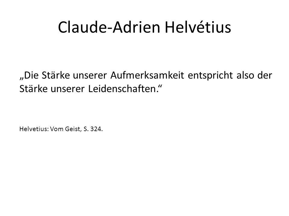 """Claude-Adrien Helvétius """"Die Stärke unserer Aufmerksamkeit entspricht also der Stärke unserer Leidenschaften. Helvetius: Vom Geist, S."""