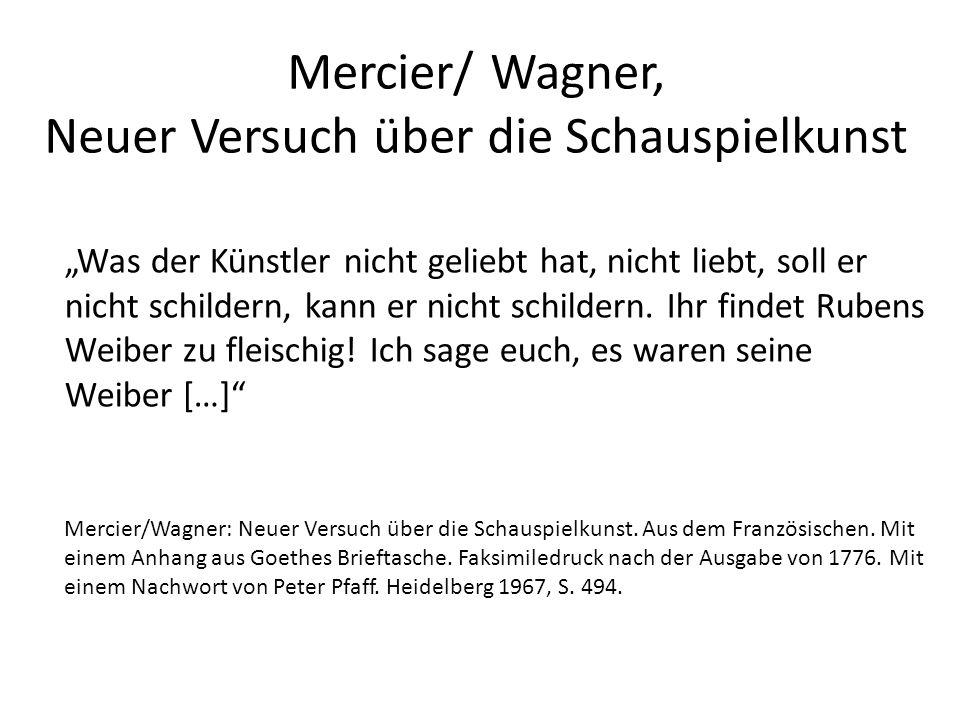 """Mercier/ Wagner, Neuer Versuch über die Schauspielkunst """"Was der Künstler nicht geliebt hat, nicht liebt, soll er nicht schildern, kann er nicht schildern."""