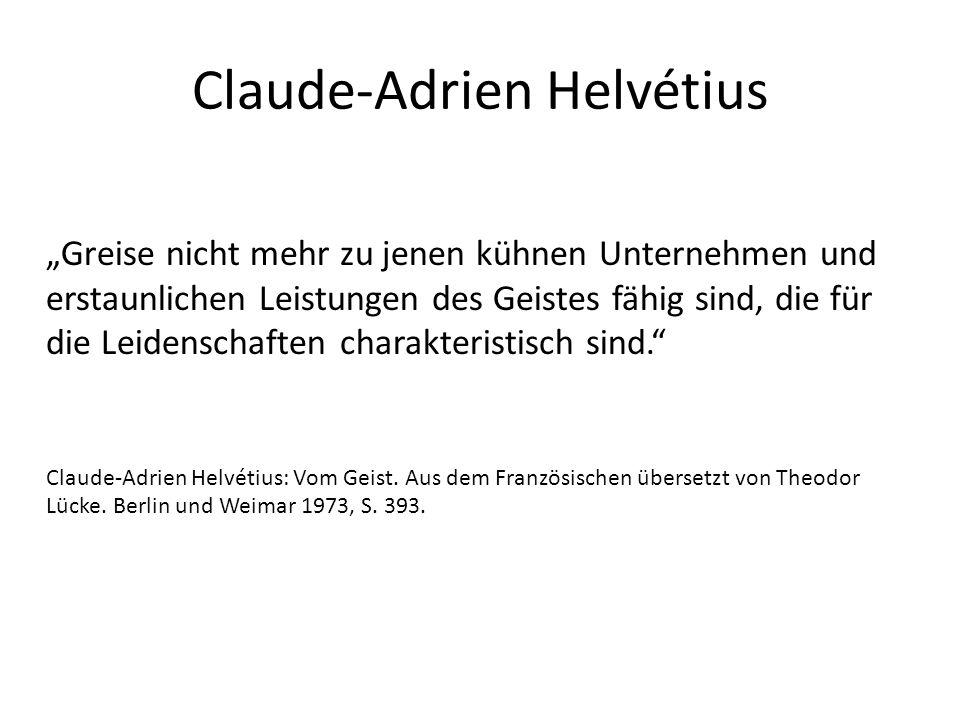 """Claude-Adrien Helvétius """"Greise nicht mehr zu jenen kühnen Unternehmen und erstaunlichen Leistungen des Geistes fähig sind, die für die Leidenschaften charakteristisch sind. Claude-Adrien Helvétius: Vom Geist."""