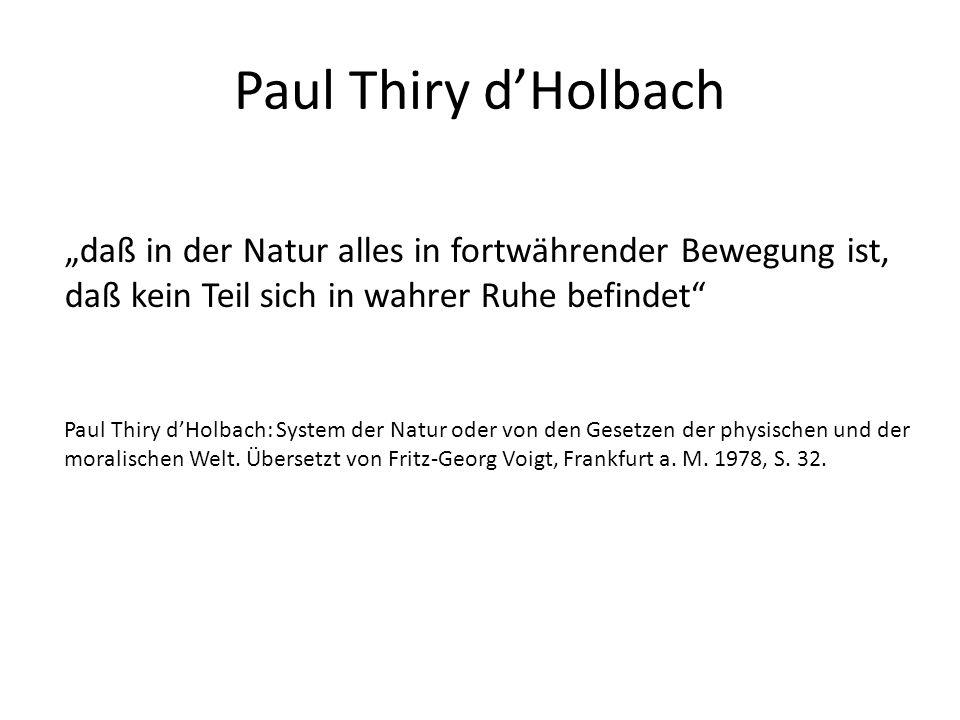 """Paul Thiry d'Holbach, System der Natur """"Er [der Mensch, J.L.] braucht sich in Gedanken nur über den Erdball zu erheben, und er wird seine Gattung mit demselben Auge betrachten wie alle anderen Dinge: er wird sehen, daß jeder Mensch ebenso wie jeder Baum seiner Gattung gemäß Früchte hervorbringt, seiner besonderen Energie gemäß wirkt und Früchte, Wirkungen und Werke schafft, die in gleicher Weise notwendig sind."""