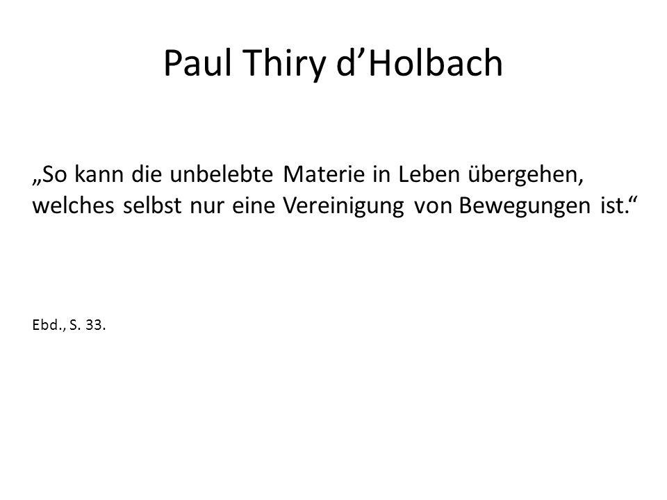 """Paul Thiry d'Holbach """"Um glücklich zu sein, muß man begehren, handeln, arbeiten; das ist die Ordnung einer Natur, deren Leben auf dem Tätigsein beruht. Ebd., S."""