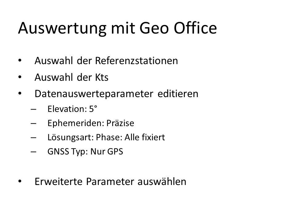 Auswertung mit Geo Office Auswahl der Referenzstationen Auswahl der Kts Datenauswerteparameter editieren – Elevation: 5° – Ephemeriden: Präzise – Lösungsart: Phase: Alle fixiert – GNSS Typ: Nur GPS Erweiterte Parameter auswählen